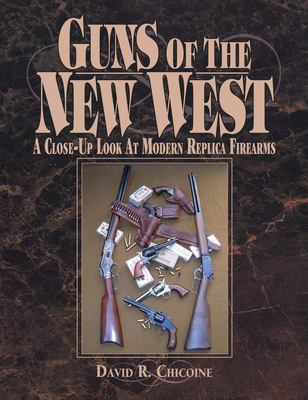 Guns of the New West: A Close-Up Look at Modern Replica Firearms 9780873497688