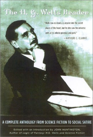 H.G. Wells Reader: A Complete Anthology from Science Fiction to Social Satire 9780878333066