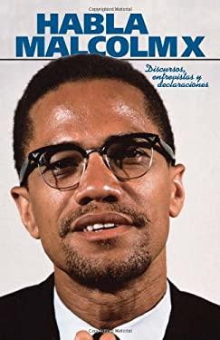 Habla Malcolm X: Discursos, Entrevistas y Declaraciones 9780873487337