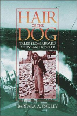 Hair of the Dog: Tales from Aboard a Russian Trawler 9780874221343