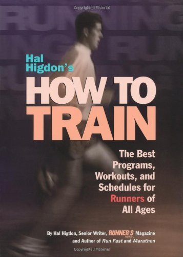 Hal Higdon's How to Train: The Best Programs, Workouts, and Schedules for Runners of All Ages 9780875963525