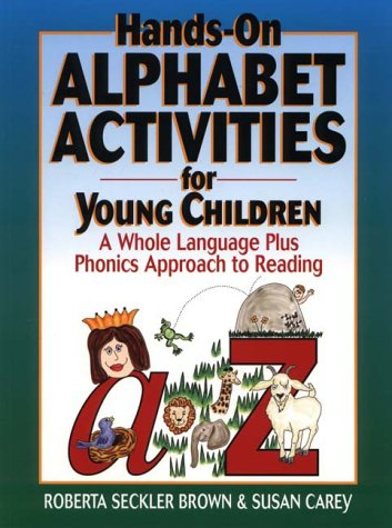 Hands-On Alphabet Activities for Young Children: A Whole Language Plus Phonics Approach to Reading 9780876283905