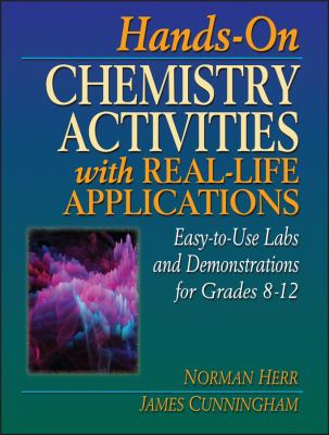 Hands-On Chemistry Activities with Real-Life Applications: Easy-To-Use Labs and Demonstrations for Grades 8-12 9780876282625