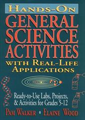 Hands-On General Science Activities with Real-Life Applications: Ready-To-Use Labs, Projects, & Activities for Grades 5-12 3888289