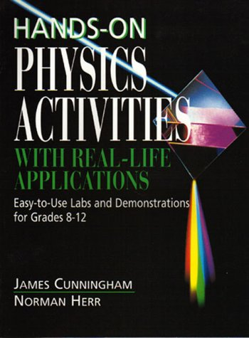 Hands-On Physics Activities with Real-Life Applications: Easy-To-Use Labs and Demonstrations for Grades 8 - 12 9780876288450