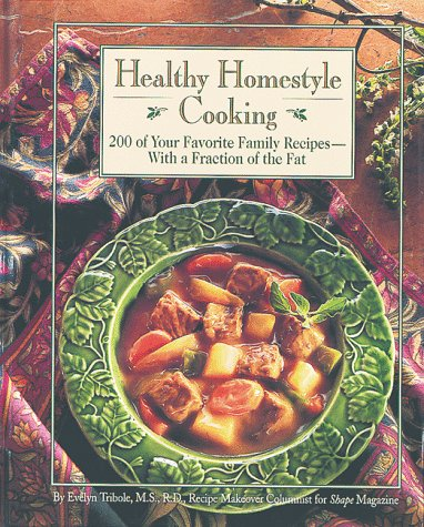 Healthy Homestyle Cooking: 200 of Your Favorite Family Recipes--With a Fraction of the Fat 9780875963617