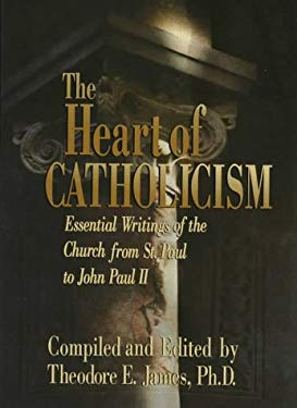 Heart of Catholicism: Essential Writings of the Church from St. Paul to John Paul II 9780879738068