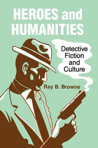 Heroes and Humanities: Detective Fiction and Culture 9780879723712