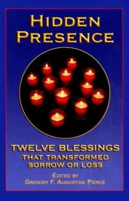 Hidden Presence: Twelve Blessings That Transformed Sorrow or Loss Gregory F Augustine Pierce