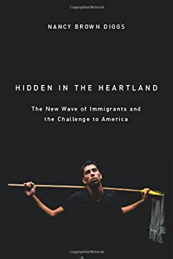 Hidden in the Heartland: The New Wave of Immigrants and the Challenge to America 9780870139970