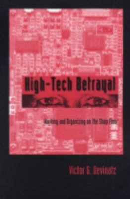 High-Tech Betrayal: Working and Organizing on the Shop Floor 9780870134937