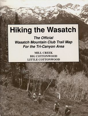 Hiking the Wasatch: The Official Wasatch Mountain Club Trail Map for Tri-County Area 9780874804539