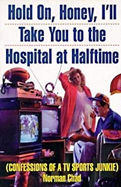 Hold On, Honey, I'll Take You to the Hospital at Halftime: Confessions of a TV Sports Junkie 9780871135841
