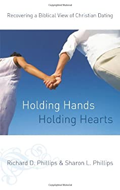 Holding Hands, Holding Hearts: Recovering a Biblical View of Christian Dating 9780875525204