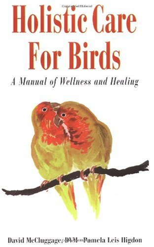 Holistic Care for Birds: A Manual of Wellness and Healing 9780876055663