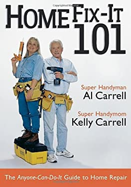 Home Fix-It 101: The Anyone-Can-Do-It Guide to Home Repair 9780878333103