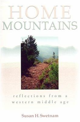 Home Mountains: Reflections from a Western Middle Age 9780874221893