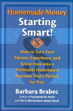 Homemade Money: Starting Smart: How to Turn Your Talents, Experience, and Know-How Into a Profitable Homebased Business Thats Perfect for You! 9780871319982