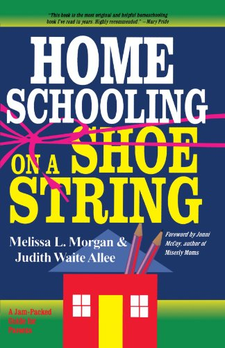 Homeschooling on a Shoestring: A Complete Guide to Options, Strategies, Resources, and Costs 9780877885467