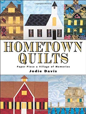 Hometown Quilts: Paper Piece a Village of Memories 9780873417976