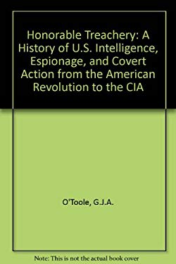 Honorable Treachery: A History of U.S. Intelligence, Espionage, and Covert Action from The...... 9780871134929