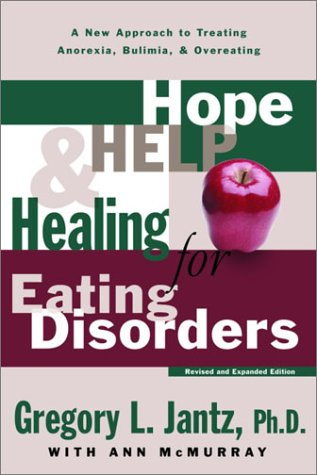Hope, Help, and Healing for Eating Disorders: A New Approach to Treating Anorexia, Bulimia, and Overeating 9780877880646