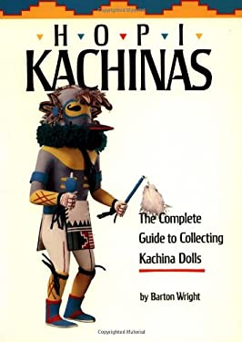 Hopi Kachinas: The Complete Guide to Collecting Kachina Dolls 9780873581615
