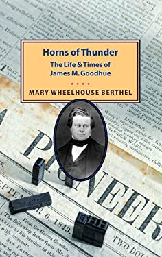 Horns of Thunder: The Life and Times of James M. Goodhue 9780873515184