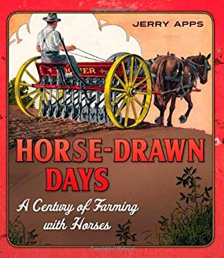 Horse-Drawn Days: A Century of Farming with Horses 9780870204456