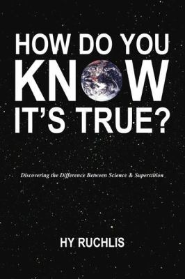 How Do You Know It's True?: Discovering the Difference Between Science & Superstition 9780879756574