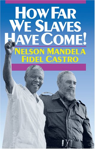 How Far We Slaves Have Come!: South Africa and Cuba in Today's World 9780873487290