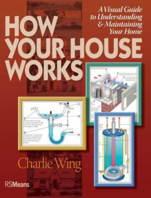 How Your House Works: A Visual Guide to Understanding & Maintaining Your Home 9780876290156