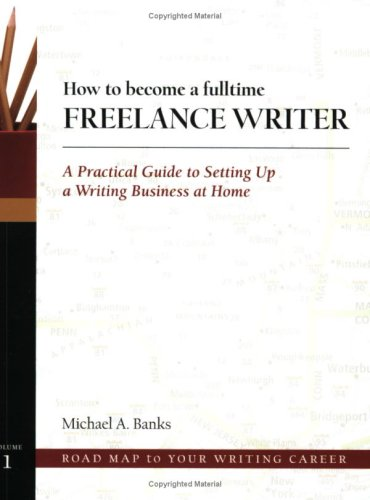 How to Become a Fulltime Freelance Writer: A Practical Guide to Setting Up a Successful Writing Business at Home 9780871161970