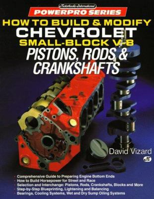 How to Build and Modify Chevrolet Small-Block V-8 Pistons, Rods and