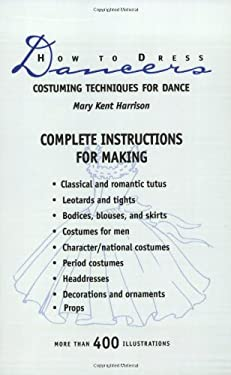 How to Dress Dancers: Costuming Techniques for Dance 9780871272089