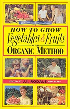 How to Grow Vegetables and Fruits by the Organic Method 9780875968421