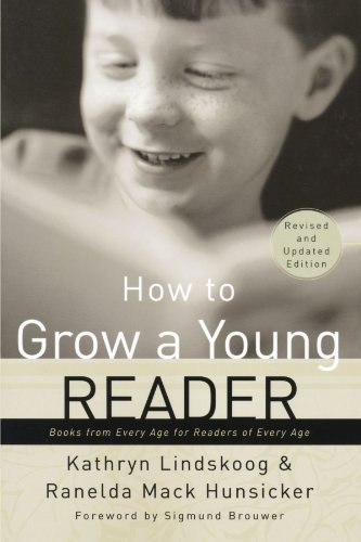 How to Grow a Young Reader: Books from Every Age for Readers of Every Age 9780877884088