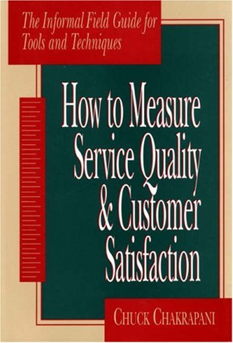How to Measure Service Quality & Customer Satisfaction: The Informal Field Guide for Tools and Techniques 9780877572671