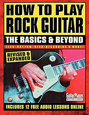 How to Play Rock Guitar: The Basics & Beyond 9780879307400