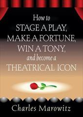 How to Stage a Play, Make a Fortune, Win a Tony, and Become a Theatrical Icon 3918203