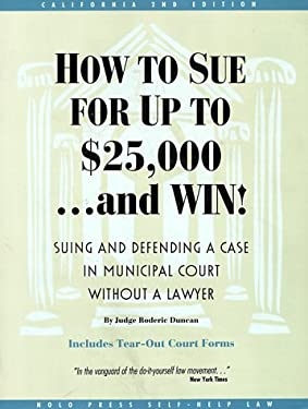 How to Sue for Up to $25,000...and Win!: Suing and Defending a Case in Municipal Courtr Without a Lawyer 9780873373449