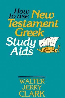 How to Use New Testament Greek Study AIDS 9780872130791