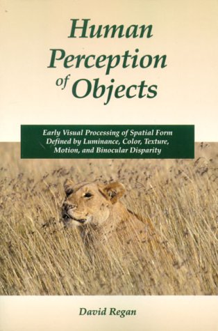 Human Perception of Objects: Early Visual Processing of Spatial Form Defined by Luminance, Color, Texture, Motion, and Binocular Disparity 9780878937530