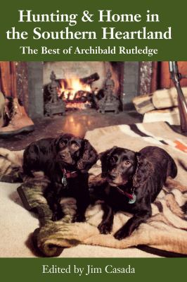 Hunting and Home in the Southern Heartland: The Best of Archibald Rutledge 9780872498228