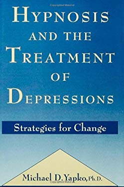 Hypnosis and the Treatment of Depressions: Strategies for Change 9780876306826