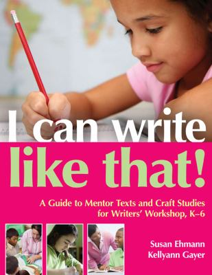 I Can Write Like That!: A Guide to Mentor Texts and Craft Studies for Writers' Workshop, K-6 9780872077089