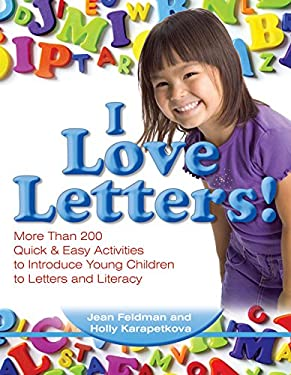 I Love Letters!: More Than 200 Quick & Easy Activities to Introduce Young Children to Letters and Literacy 9780876590805