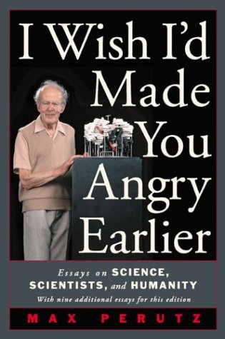 I Wish I'd Made You Angry Earlier: Essays on Science, Scientists, and Humanity 9780879696740