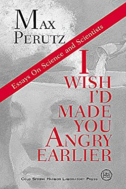 I Wish I'd Made You Angry Earlier: Essays on Science, Scientists, and Humanity 9780879695248