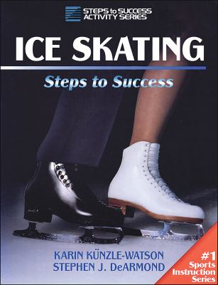 Ice Skating: Steps to Success: Steps to Success 9780873226691